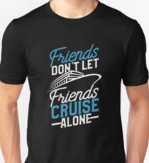 4971643fbf303 Friends Don t Let Friend Cruise Alone Unisex T-Shirt