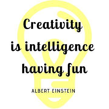 Creativity is Intelligence Having Fun - Albert Einstein  by figureofpeach