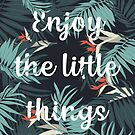 Enjoy the little things by Refulgence-SHOP