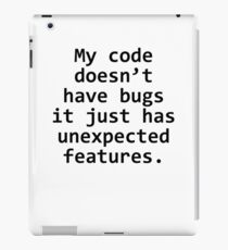 My code does not have bugs it just has unexpected features iPad Case/Skin