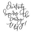 Creativity requires the courage to let go! Inspirational quote by lifeidesign