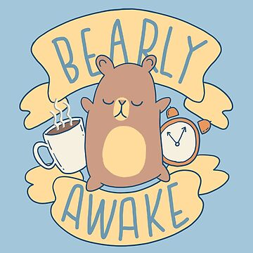 Bearly Awake by TristanTait