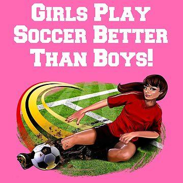 Girls Play Soccer Better Than Boys!  by fantasticdesign