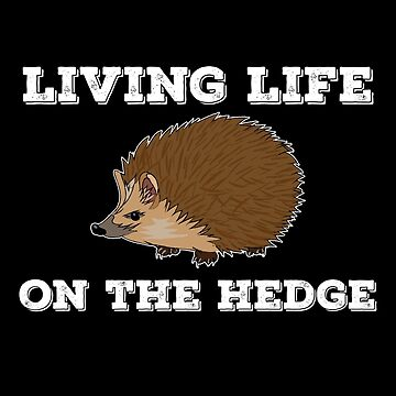 Hedgehog Funny Design - Living Life On The Hedge by kudostees