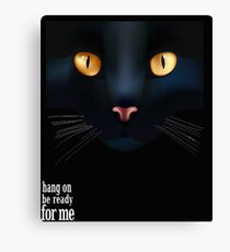 Hang on for the Black Cat  Canvas Print