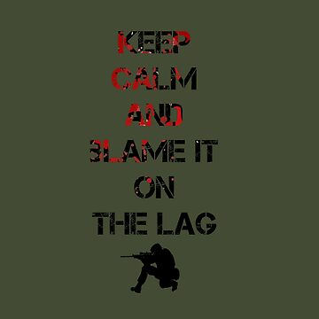 Keep Calm And Blame It On The Lag by leeseylee