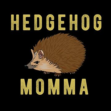 Hedgehog Funny Design - Hedgehog Momma by kudostees
