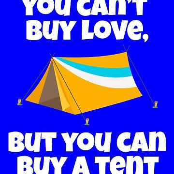 You Can't Buy Love But You Can Buy A Tent. by fantasticdesign