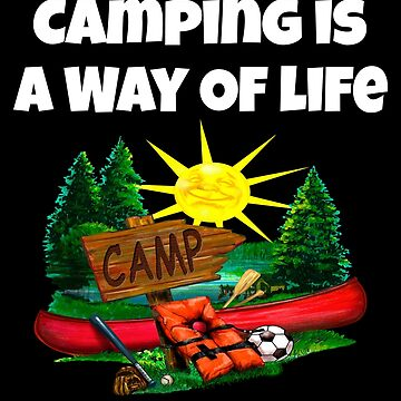 Camping Is A Way Of Life by fantasticdesign