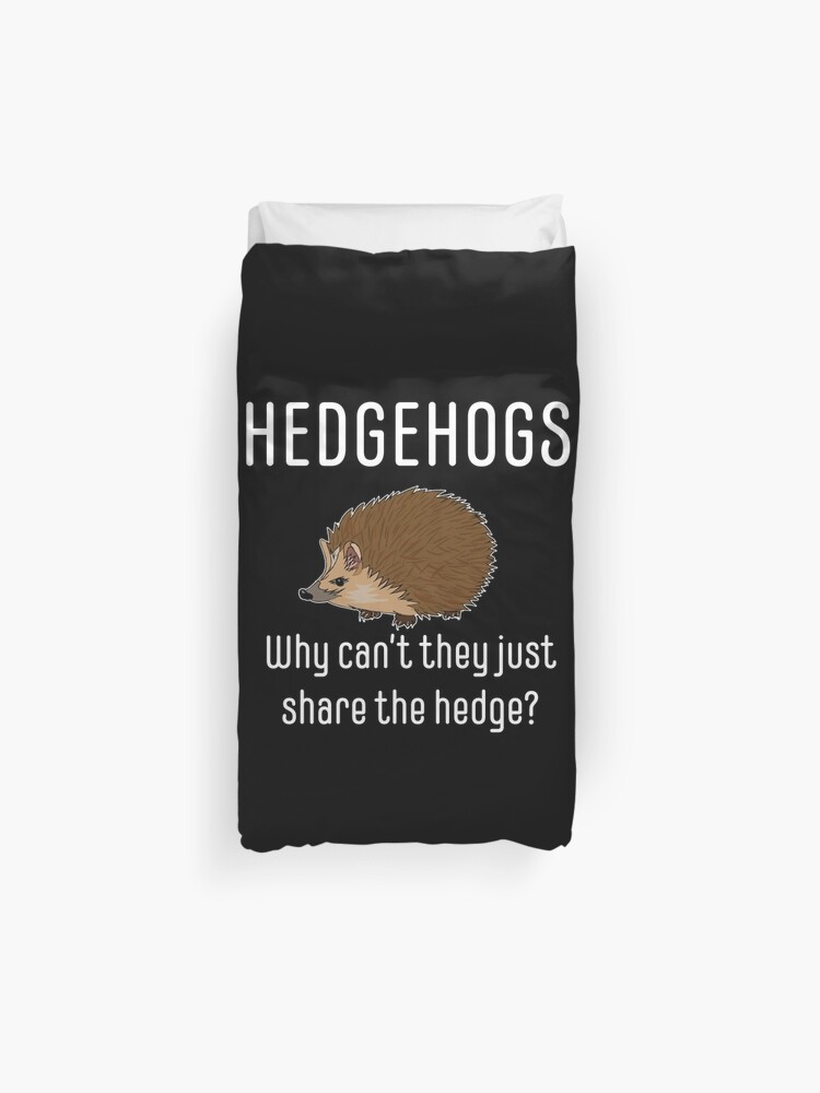 3d1090d39 Hedgehog Funny Design - Hedgehogs Why Cant They Just Share The Hedge Duvet  Cover