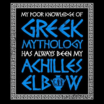 My Poor Knowledge Of Greek Mythology Has Always Been My Achilles Elbow by aloism2604