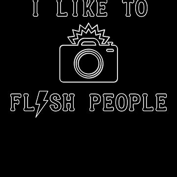I Like To Flash People Photographer Photography design by Tengerimalac75