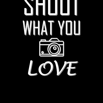 Shoot What You Love Photography Photographer design by Tengerimalac75