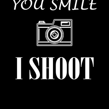 You Smile I Shoot Photography Photographer design by Tengerimalac75