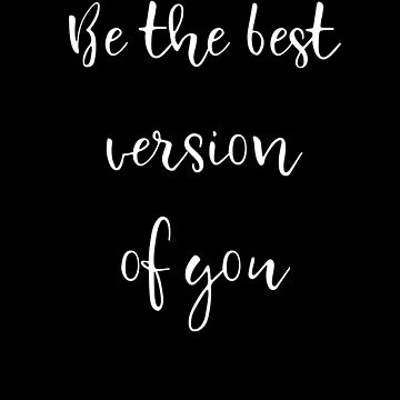 Be The Best Version Of You Inspirational design by Tengerimalac75