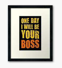 One day I want to be your boss! Career future Framed Print