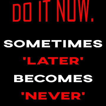 Do It Now. Sometimes Later Becomes Never Training design by Tengerimalac75