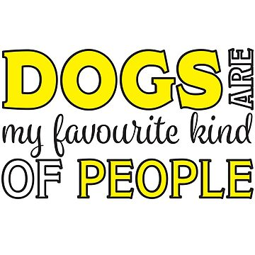 Dog Funny Design - Dogs Are My Favourite Kind Of People by kudostees