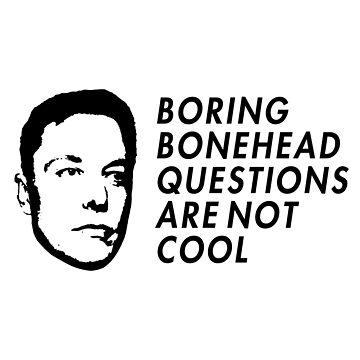 Boring Bonehead Questions - Elon Musk by lurchmerch