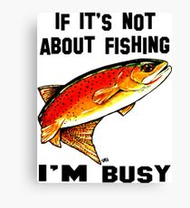 If It's Not About Fishing I'm Busy Yellowstone Cutthroat Trout Rocky Mountains Fish Char Jackie Carpenter Art Gift Father Dad Husband Wife Best Seller Canvas Print