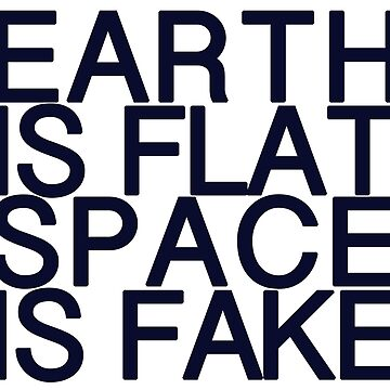 Flat Earth Designs - Earth is Flat Space is Fake by flatearth1111
