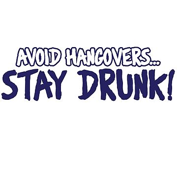 Avoid Hangovers Stay Drunk by Staytrendy