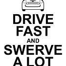 Drive Fast and Swerve a Lot by VisualIdeas