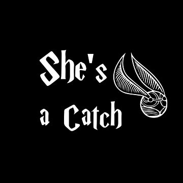 She's A Catch T-Shirt Books Lover Tee Quidditch Seeker Tshirt Wizardy And Witchcraft Coffee Mug Card Pillow Case Sticker Gift Ideas Men Women by buenapinta
