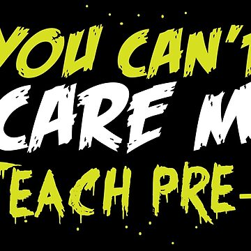 You can't SCARE ME I teach Pre-K by jazzydevil