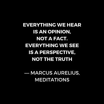 Stoic Wisdom Quotes - Marcus Aurelius Meditations - Everything we hear is an opinion by IdeasForArtists