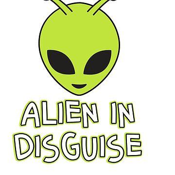 Funny Disguise Tshirt Design ALIEN IN DISGUISE by Customdesign200