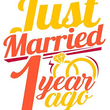 'Just Married.. 1 Year Ago' Cute Wedding Anniversary Gift by leyogi