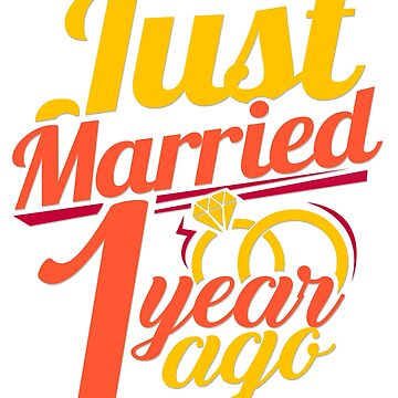 'Just Married.. 1 Year Ago' Cute Anniversary Gift by leyogi