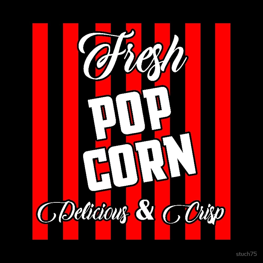 Fresh Popcorn Delicious Crisp - Theatre Themed by stuch75