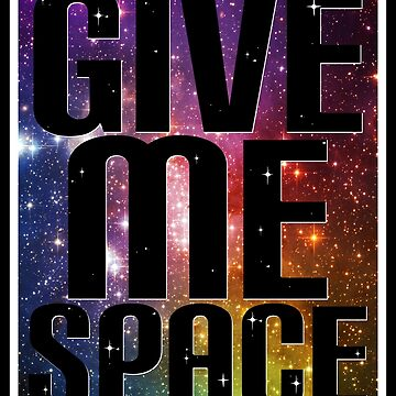 Give Me Space by wearbaer