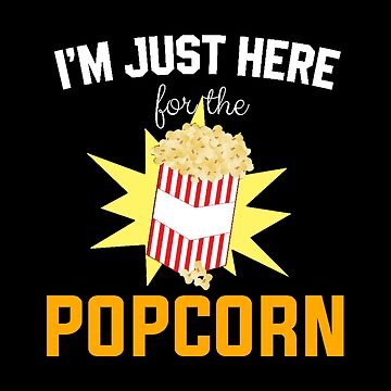 Here For The Popcorn - Funny Movie Theatre Theme by stuch75