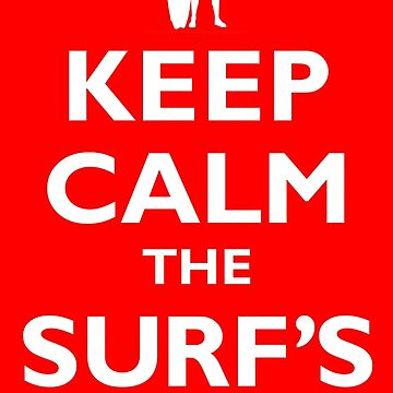 KEEP CALM THE SURF'S UP by adamcampen