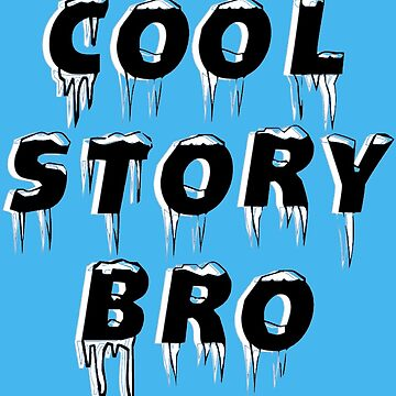 Cool Story Bro by CodeytheArtist
