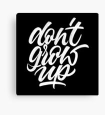 Don't grow up | Calligraphy Canvas Print