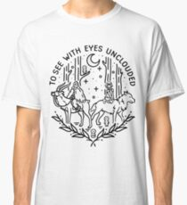To See With Eyes Unclouded Classic T-Shirt