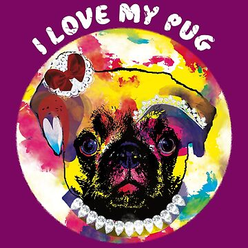 I Love My Pug - pug love for dog lovers in colorful by MMchen