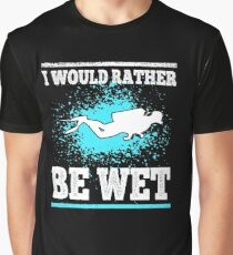 Scuba Diving I Would Rather Be Wet Funny Diver Graphic T-Shirt