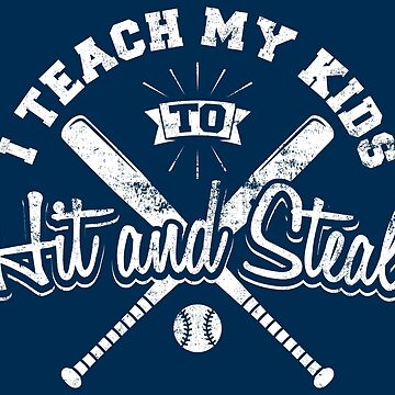 I Teach My Kids To Hit And Steal - Funny Baseball Quote Gift by yeoys