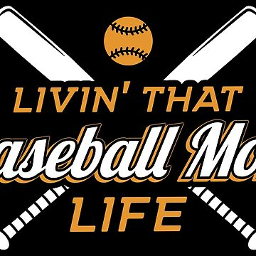 Livin' That Baseball Mom Life - Funny Baseball Quote Gift by yeoys