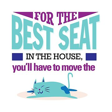 Kitten for the best seat in house you'll have to move the cat by Be-Sign