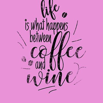 Life is What Happens Between Coffee and Wine Funny Quote by IvonDesign