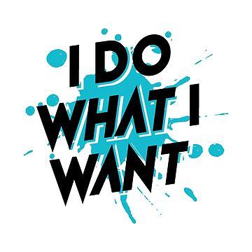 I Do What I Want! stylish splash of paint gift idea by Be-Sign