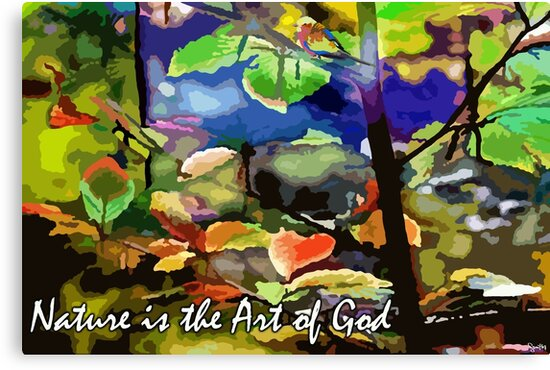 Nature Is The Art Of God Canvas Prints By Samitha Hess Edwards