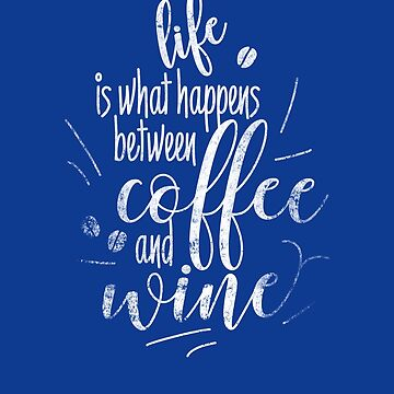 Funny  Life is What Happens Between Coffee and Wine by IvonDesign