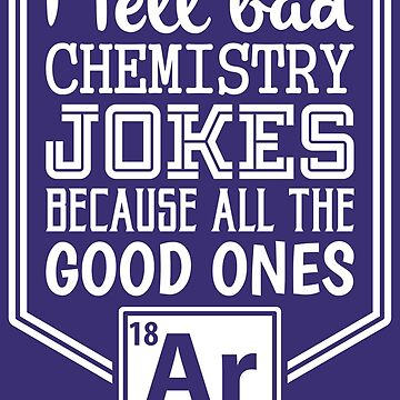 I Tell Bad Chemistry Jokes The Good Ones Argon - Funny Bike Quote Gift by yeoys
